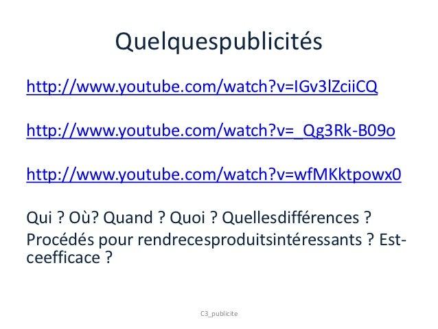 Quelquespublicitéshttp://www.youtube.com/watch?v=IGv3lZciiCQhttp://www.youtube.com/watch?v=_Qg3Rk-B09ohttp://www.youtube.c...
