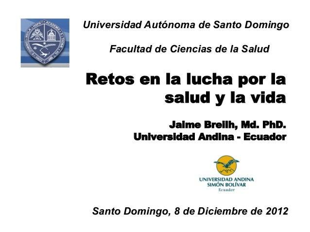 Universidad Autónoma de Santo Domingo    Facultad de Ciencias de la SaludRetos en la lucha por la         salud y la vida ...