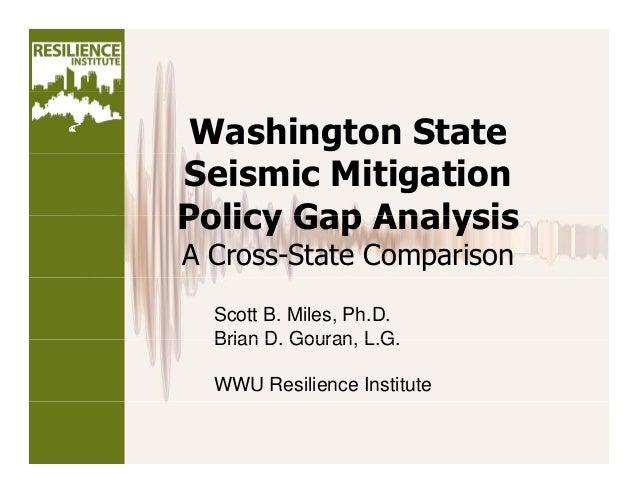 Washington State Seismic Mitigation Policy Gap AnalysisPolicy Gap Analysis A Cross-State Comparison Scott B. Miles, Ph.D. ...