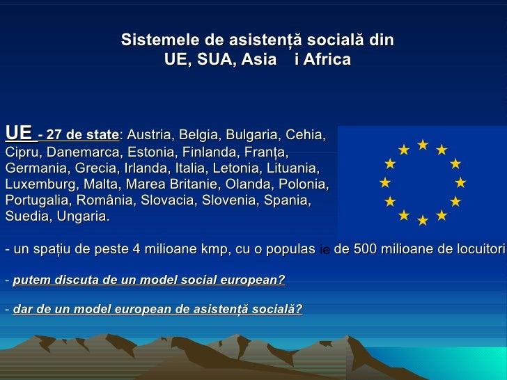 <ul><li>S isteme le  de asistenţă   socială  din </li></ul><ul><li>UE, SUA, Asia și Africa </li></ul><ul><li>UE  -  27 de ...