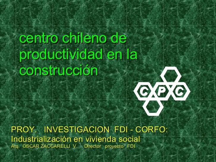centro chileno de productividad en la construcción PROY.  INVESTIGACION  FDI - CORFO: Industrialización en vivienda social...