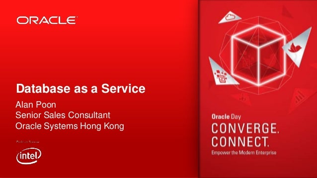 Database as a Service Alan Poon Senior Sales Consultant Oracle Systems Hong Kong