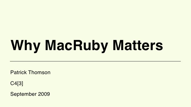 Why MacRuby Matters Patrick Thomson  C4[3]  September 2009