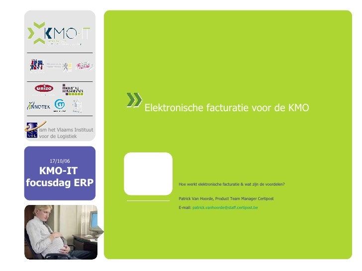 Elektronische facturatie voor de KMO  Hoe werkt elektronische facturatie & wat zijn de voordelen? Patrick Van Hoorde, Prod...
