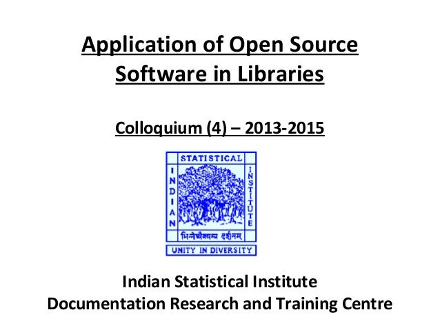 Application of Open Source Software in Libraries Colloquium (4) – 2013-2015 Indian Statistical Institute Documentation Res...