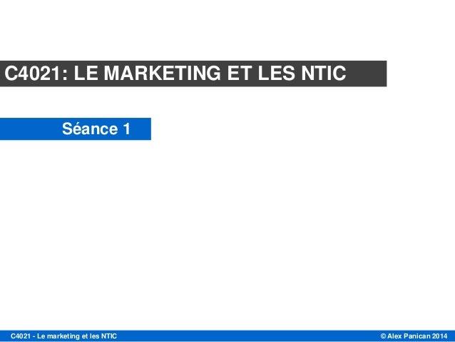 C4021: LE MARKETING ET LES NTIC Séance 1  Le marketing et les nouvelles technologies de l'information et de la communicati...