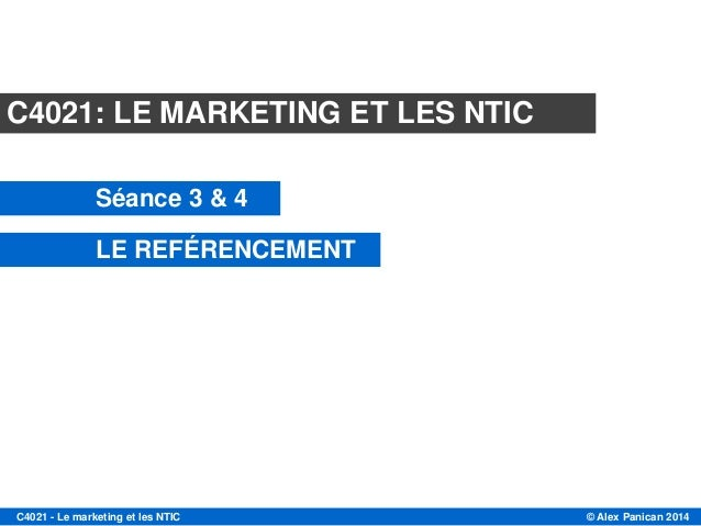 © Alex Panican 2014C4021 - Le marketing et les NTIC Module C4021 C4021: LE MARKETING ET LES NTIC Séance 3 & 4 LE REFÉRENCE...