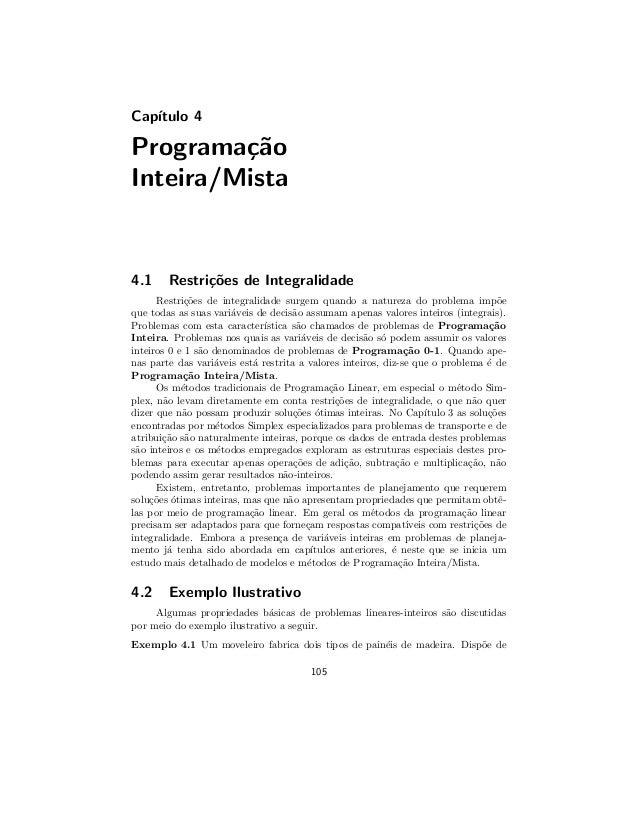 Cap´ıtulo 4 Programa¸c˜ao Inteira/Mista 4.1 Restri¸c˜oes de Integralidade Restri¸c˜oes de integralidade surgem quando a na...