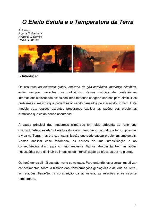 1 O Efeito Estufa e a Temperatura da Terra Autores: Arjuna C. Panzera Arthur E Q Gomes Dácio G. Moura I - Introdução Os as...