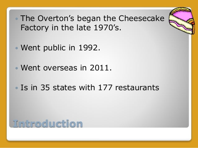 swot cheesecake factory Iterance gaiter professor james day intro to business july 21, 2013 the cheesecake factory founded in 1972 by evelyn and oscar overtone has been one of the most.
