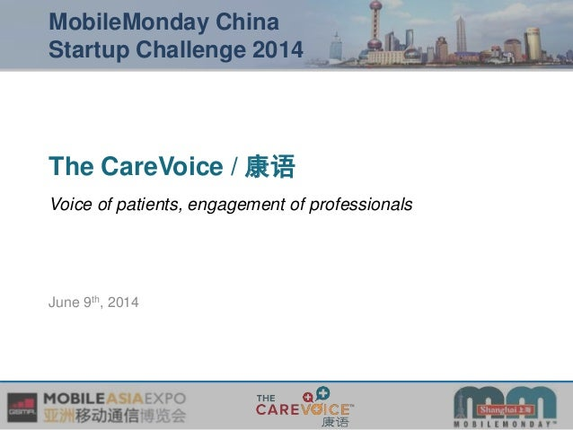 June 9th, 2014 The CareVoice / 康语 Voice of patients, engagement of professionals MobileMonday China Startup Challenge 2014