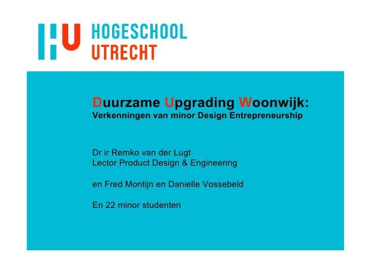 Duurzame Upgrading Woonwijk: Verkenningen van minor Design Entrepreneurship    Dr ir Remko van der Lugt Lector Product Des...