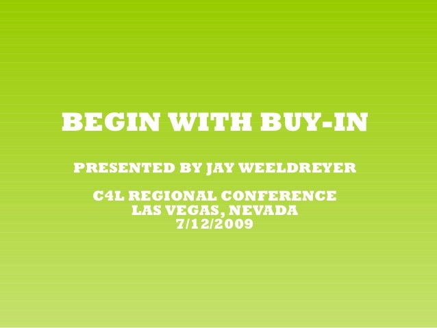 BEGIN WITH BUY-INPRESENTED BY JAY WEELDREYER C4L REGIONAL CONFERENCE     LAS VEGAS, NEVADA          7/12/2009