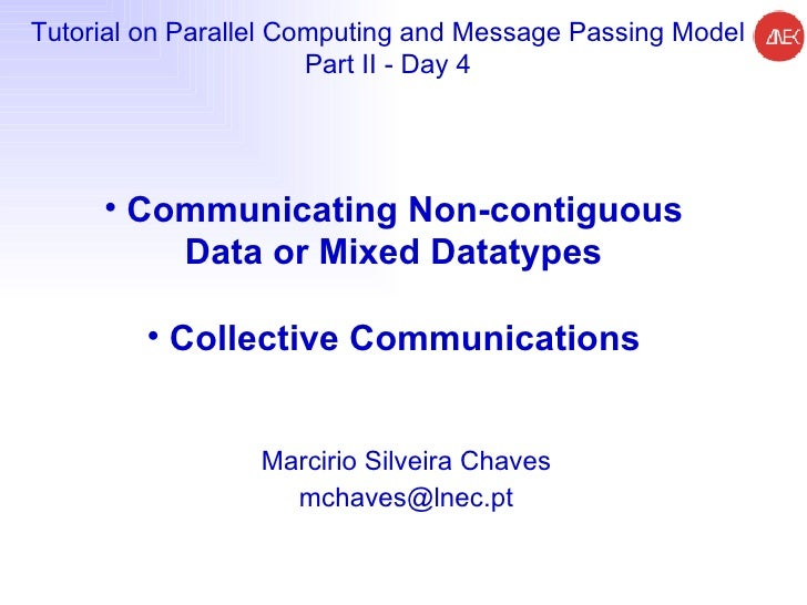 Marcirio Silveira Chaves [email_address] Tutorial on Parallel Computing and  Message Passing Model Part II - Day 4 <ul><li...