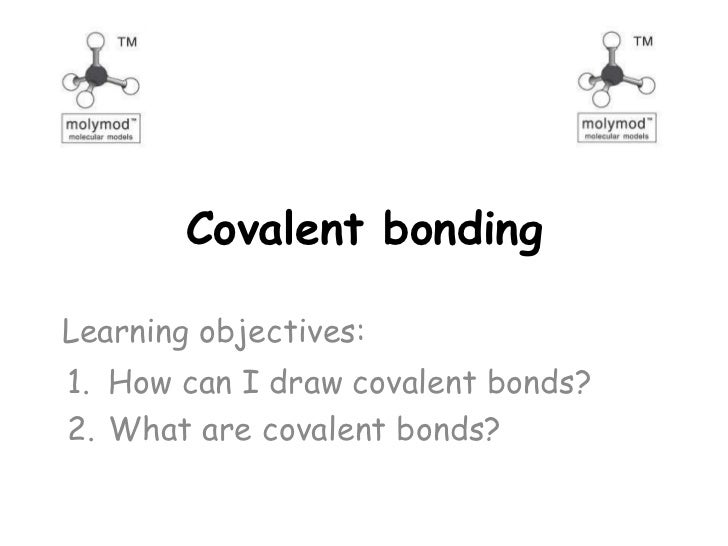 Covalent bondingLearning objectives:1. How can I draw covalent bonds?2. What are covalent bonds?