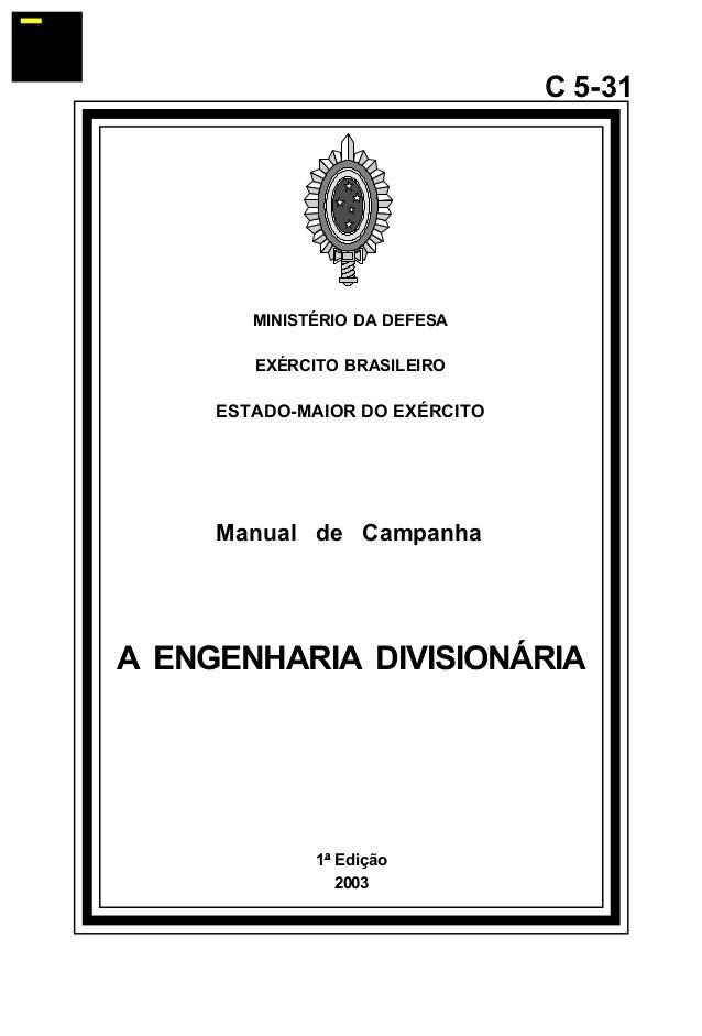1ª Edição  2003  C 5-31  MINISTÉRIO DA DEFESA  EXÉRCITO BRASILEIRO  ESTADO-MAIOR DO EXÉRCITO  Manual de Campanha  A ENGENH...