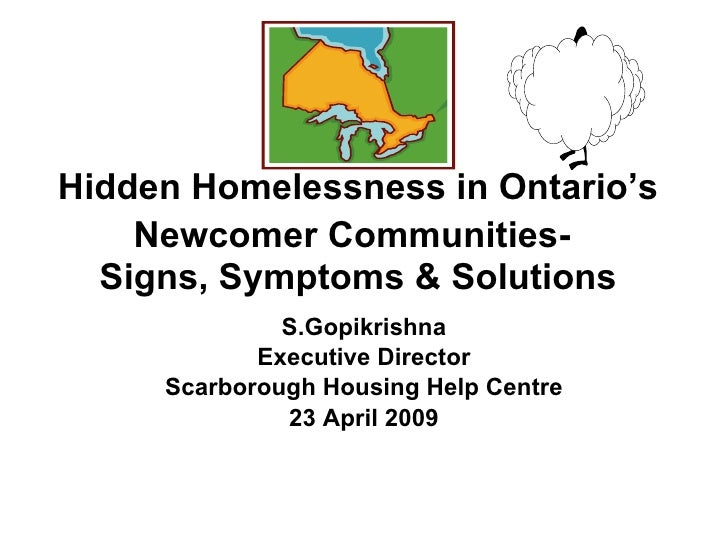 Hidden Homelessness in Ontario's     Newcomer Communities-   Signs, Symptoms & Solutions               S.Gopikrishna      ...