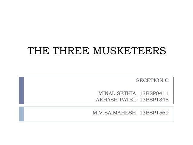 THE THREE MUSKETEERS SECETION:C MINAL SETHIA 13BSP0411 AKHASH PATEL 13BSP1345 M.V.SAIMAHESH 13BSP1569