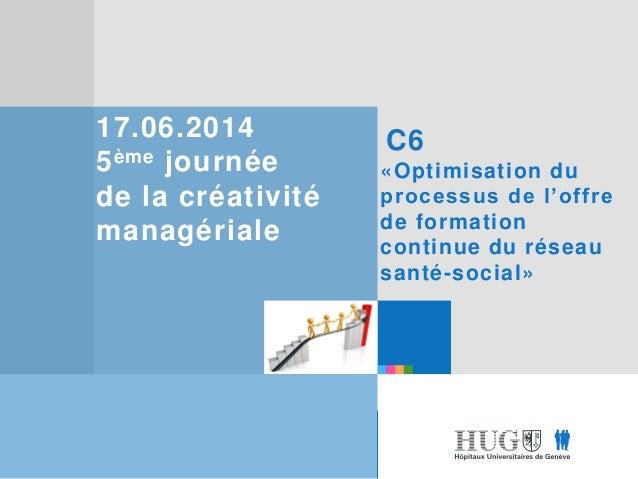 Etre les premiers pour vous Etre les premiers pour vous 17.06.2014 5ème journée de la créativité managériale C6 «Optimisat...