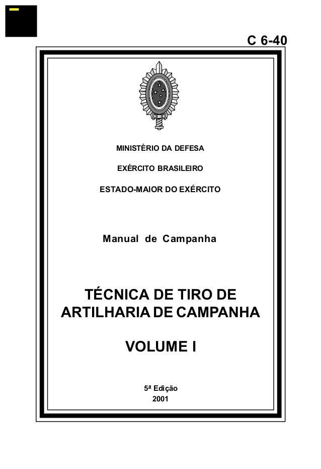 5ª Edição  2001  C 6-40  MINISTÉRIO DA DEFESA  EXÉRCITO BRASILEIRO  ESTADO-MAIOR DO EXÉRCITO  Manual de Campanha  TÉCNICA ...