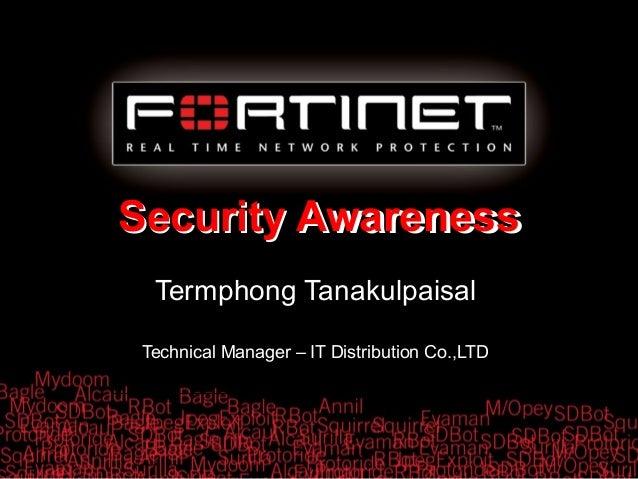 Security Awareness Termphong Tanakulpaisal Technical Manager – IT Distribution Co.,LTD