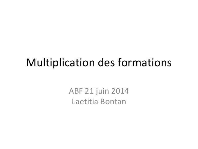 Multiplication des formations ABF 21 juin 2014 Laetitia Bontan