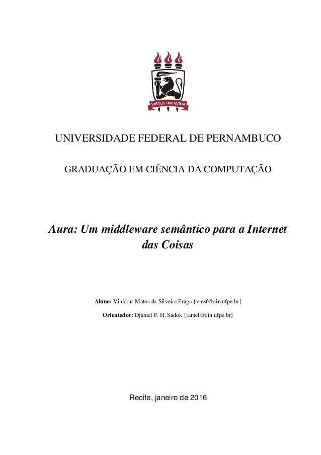 UNIVERSIDADE FEDERAL DE PERNAMBUCO GRADUAÇÃO EM CIÊNCIA DA COMPUTAÇÃO Aura: Um middleware semântico para a Internet das Co...