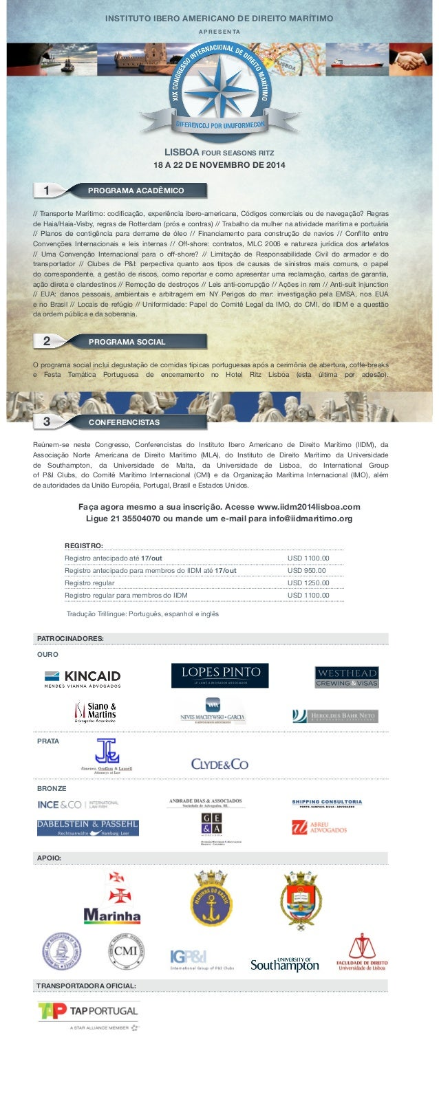 Instituto Ibero Americano de Direito Marítimo a p r e s e n ta Lisboa Four Seasons Ritz 18 a 22 de novembro de 2014 1 Prog...