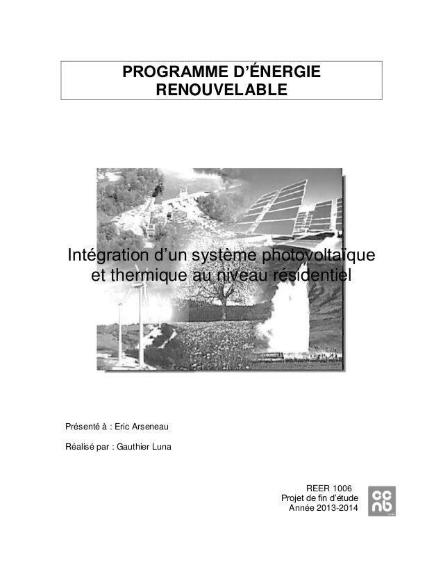 PROGRAMME D'ÉNERGIE RENOUVELABLE Intégration d'un système photovoltaïque et thermique au niveau résidentiel Présenté à : E...