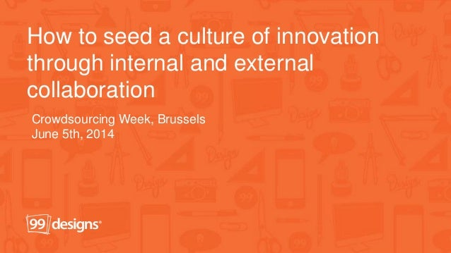 How to seed a culture of innovation through internal and external collaboration Crowdsourcing Week, Brussels June 5th, 2014
