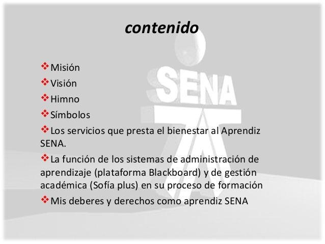 contenido Misión Visión Himno Símbolos Los servicios que presta el bienestar al Aprendiz SENA. La función de los sis...