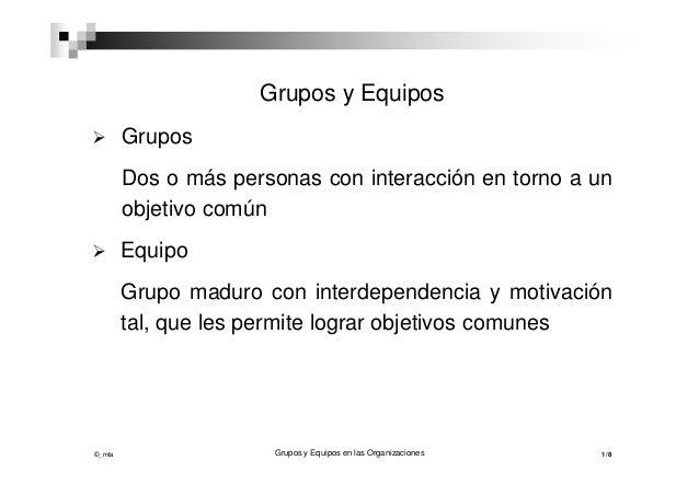 Grupos y Equipos       Grupos        Dos o más personas con interacción en torno a un        objetivo común       Equipo...