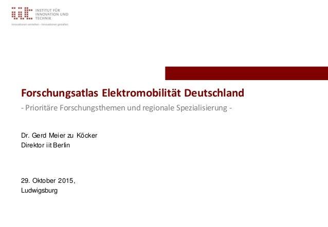 29. Oktober 2015, Ludwigsburg Forschungsatlas Elektromobilität Deutschland - Prioritäre Forschungsthemen und regionale Spe...