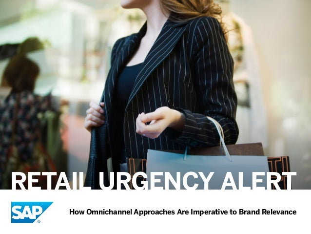 RETAIL URGENCY ALERT How Omnichannel Approaches Are Imperative to Brand Relevance