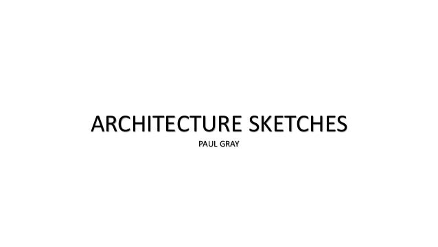 ARCHITECTURE SKETCHES PAUL GRAY