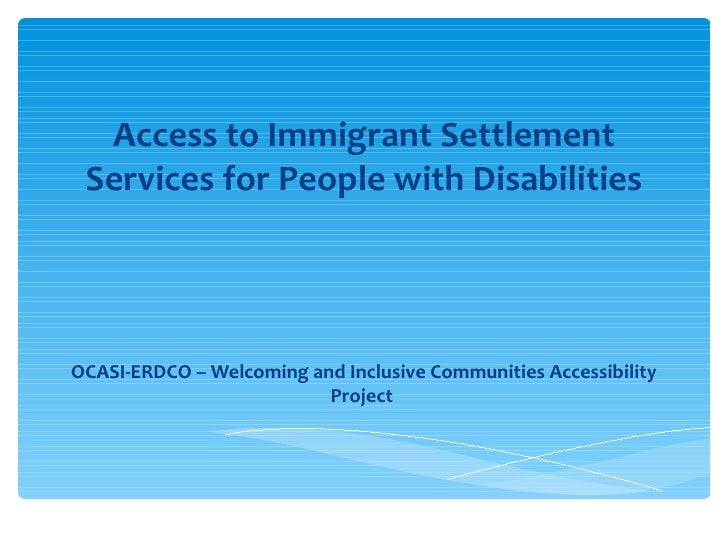 Access to Immigrant Settlement Services for People with DisabilitiesOCASI-ERDCO – Welcoming and Inclusive Communities Acce...