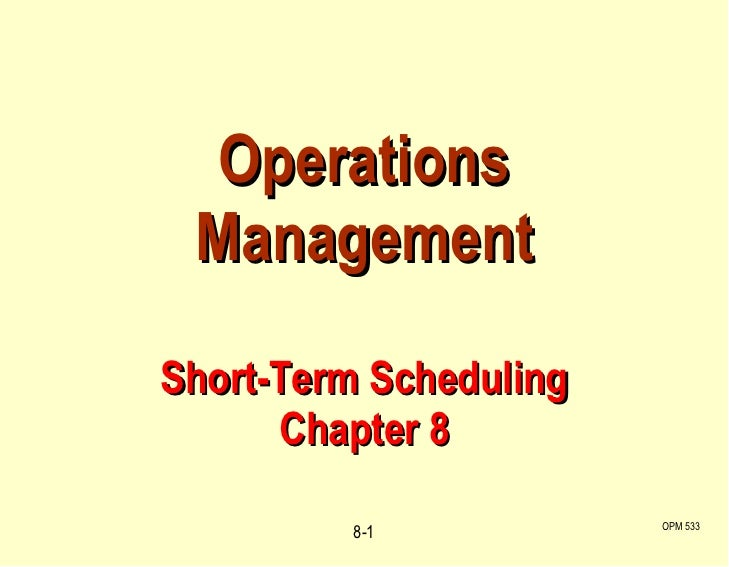 Operations Management Short-Term Scheduling Chapter 8 OPM 533 8-