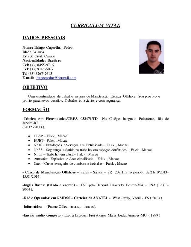 CURRICULUM VITAE DADOS PESSOAIS Nome: Thiago Cupertino Pedro Idade:34 anos Estado Civil: Casado Nacionalidade: Brasileiro ...