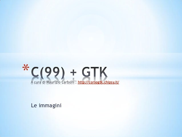 *                 http://corsogtk.chipsy.it/    Le immagini