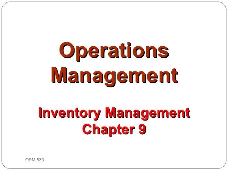 OPM 533 9- Operations Management Inventory Management Chapter 9