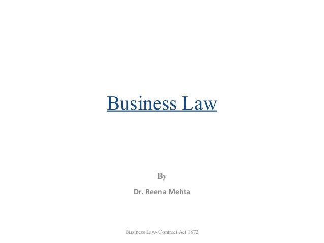 Business Law  By Dr. Reena Mehta  Business Law- Contract Act 1872
