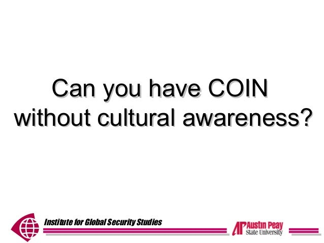 Institute for Global Security Studies Can you have COINCan you have COIN without cultural awareness?without cultural aware...