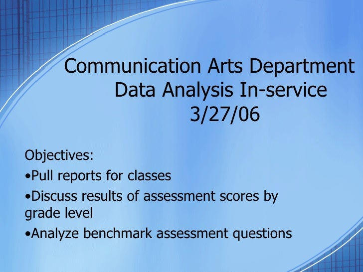 Communication Arts Department   Data Analysis In-service   3/27/06 <ul><li>Objectives: </li></ul><ul><li>Pull reports for ...