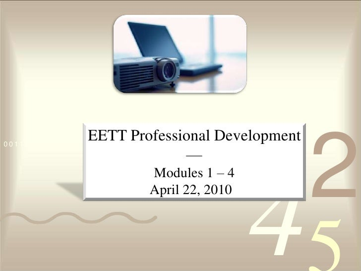 EETT Professional Development<br />—<br />Modules 1 – 4<br />April 22, 2010  <br />