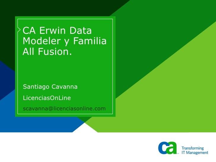 CA Erwin Data Modeler y Familia All Fusion. Santiago Cavanna LicenciasOnLine [email_address]
