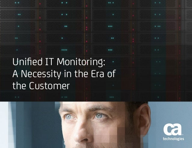 Unified IT Monitoring: A Necessity in the Era of the Customer