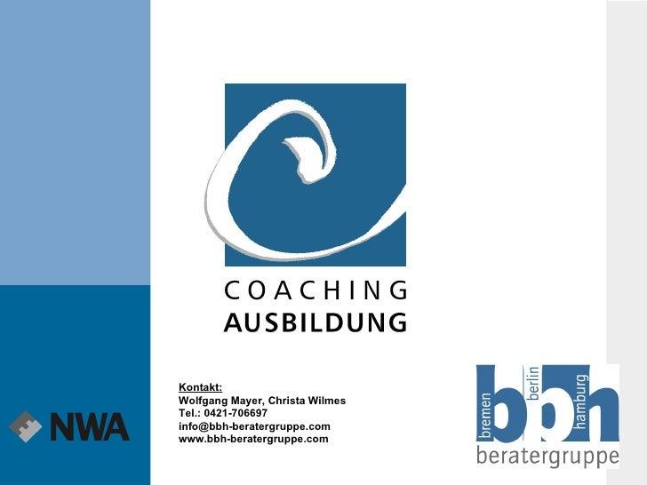 Kontakt: Wolfgang Mayer, Christa Wilmes Tel.: 0421-706697 [email_address] www.bbh-beratergruppe.com