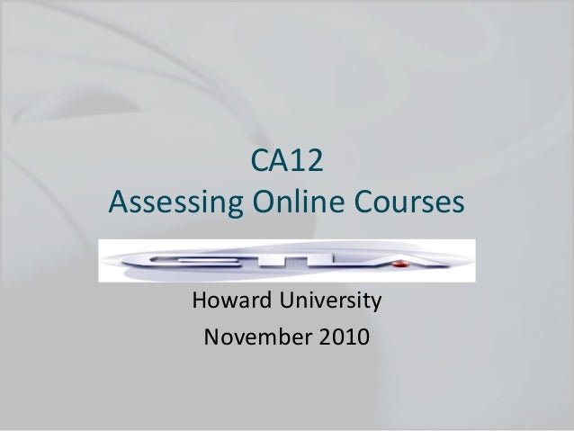 CA12 Assessing Online Courses Howard University November 2010