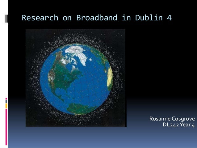 Research on Broadband in Dublin 4  Rosanne Cosgrove DL242 Year 4