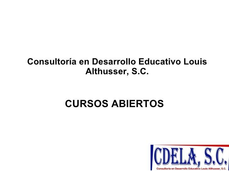 Consultoría en Desarrollo Educativo Louis              Althusser, S.C.           CURSOS ABIERTOS                          ...